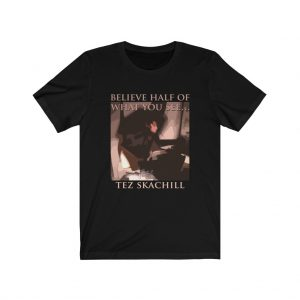 Tez Skachill - Believe Half Of What You See T-shirt Tee Unisex Black