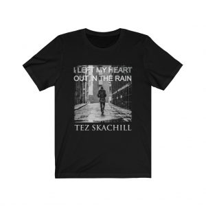 Tez Skachill - I Left My Heart Out In The Rain - Unisex Tee T-shirt Black
