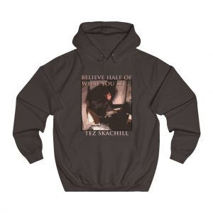 Tez Skachill - Believe Half Of What You See album hoodie chocolate