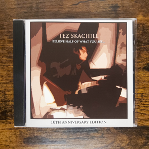 Tez Skachill - Believe Half Of What You See... 10th Anniversary Album Edition CD