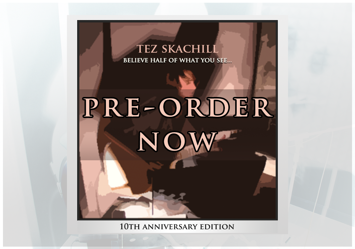Tez Skachill - Believe Half Of What You See... 10th Anniversary Album Edition CD Pre-Order Now from website store